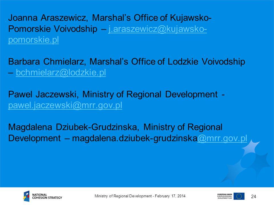 February 17, 2014Ministry of Regional Development - 24 Joanna Araszewicz, Marshals Office of Kujawsko- Pomorskie Voivodship – j.araszewicz@kujawsko- p