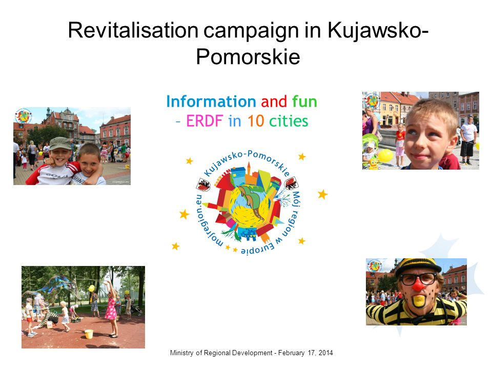 February 17, 2014Ministry of Regional Development - Information and fun – ERDF in 10 cities Revitalisation campaign in Kujawsko- Pomorskie