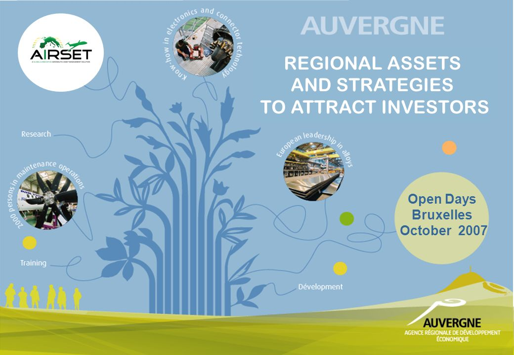 1 Open Days Bruxelles October 2007 REGIONAL ASSETS AND STRATEGIES TO ATTRACT INVESTORS