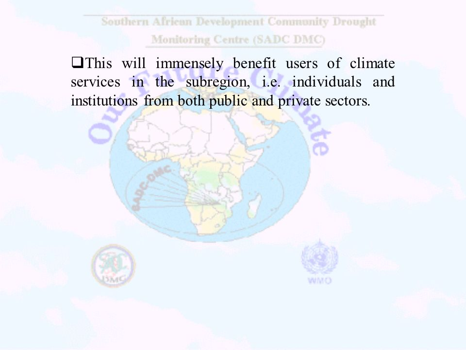 This will immensely benefit users of climate services in the subregion, i.e. individuals and institutions from both public and private sectors.