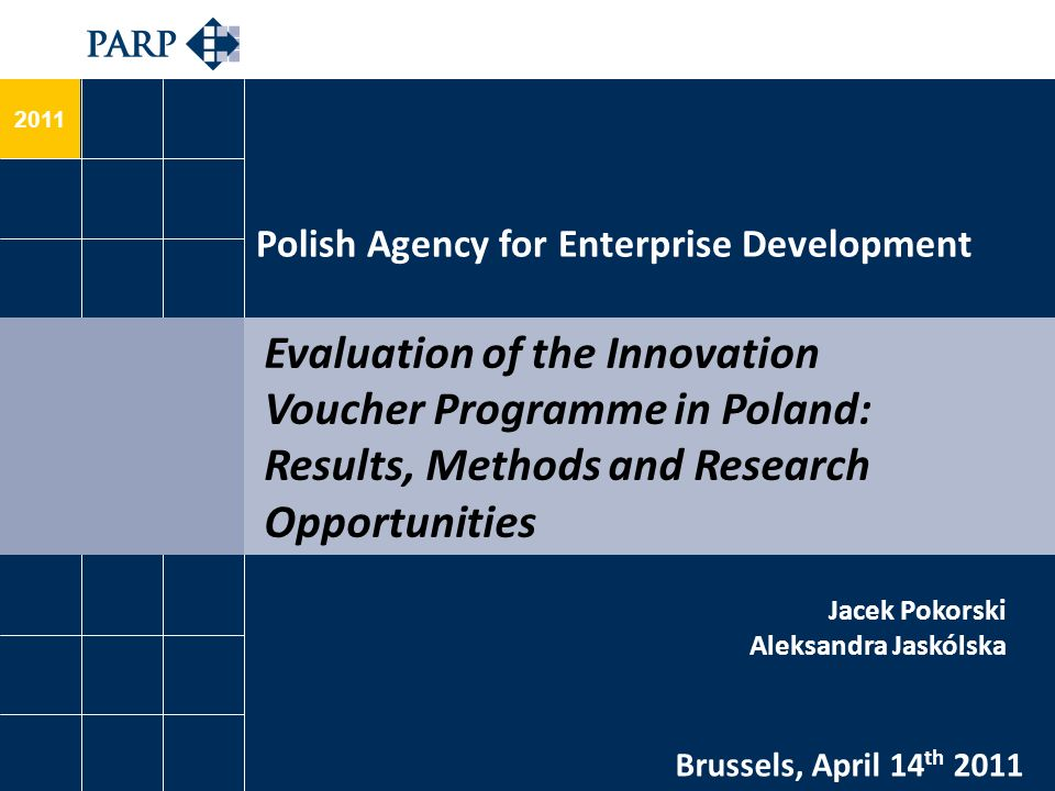 2011 Evaluation of the Innovation Voucher Programme in Poland: Results, Methods and Research Opportunities Polish Agency for Enterprise Development Br