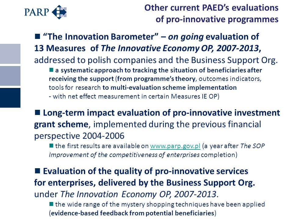 Other current PAEDs evaluations of pro-innovative programmes The Innovation Barometer – on going evaluation of 13 Measures of The Innovative Economy O