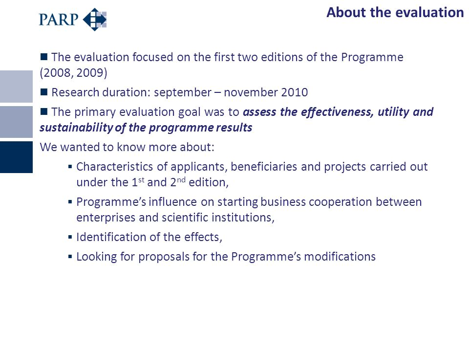 The evaluation focused on the first two editions of the Programme (2008, 2009) Research duration: september – november 2010 The primary evaluation goa