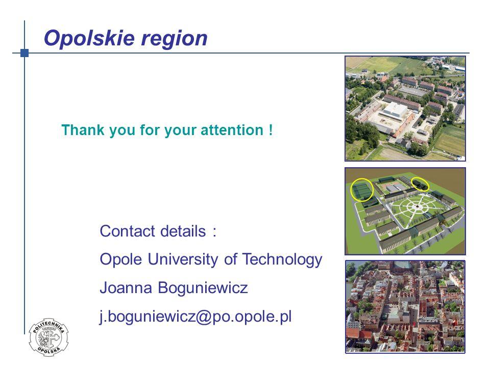 Opolskie region Contact details : Opole University of Technology Joanna Boguniewicz j.boguniewicz@po.opole.pl Thank you for your attention !