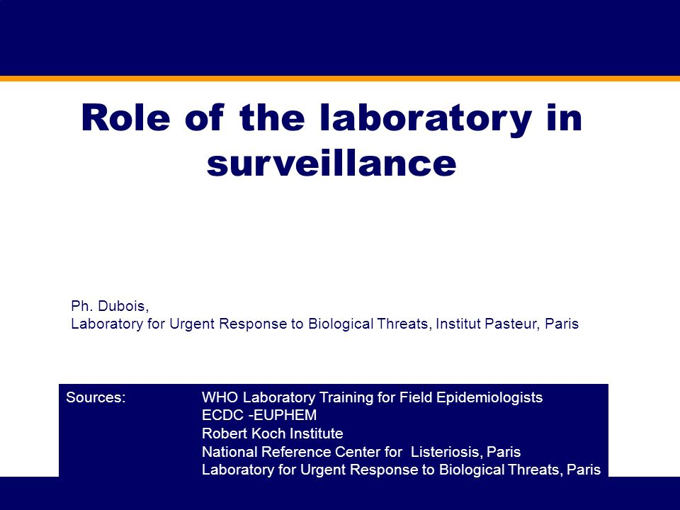 Role of the laboratory in surveillance Sources: WHO Laboratory Training for Field Epidemiologists ECDC -EUPHEM Robert Koch Institute National Referenc