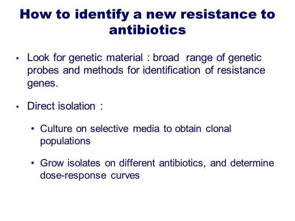How to identify a new resistance to antibiotics Look for genetic material : broad range of genetic probes and methods for identification of resistance