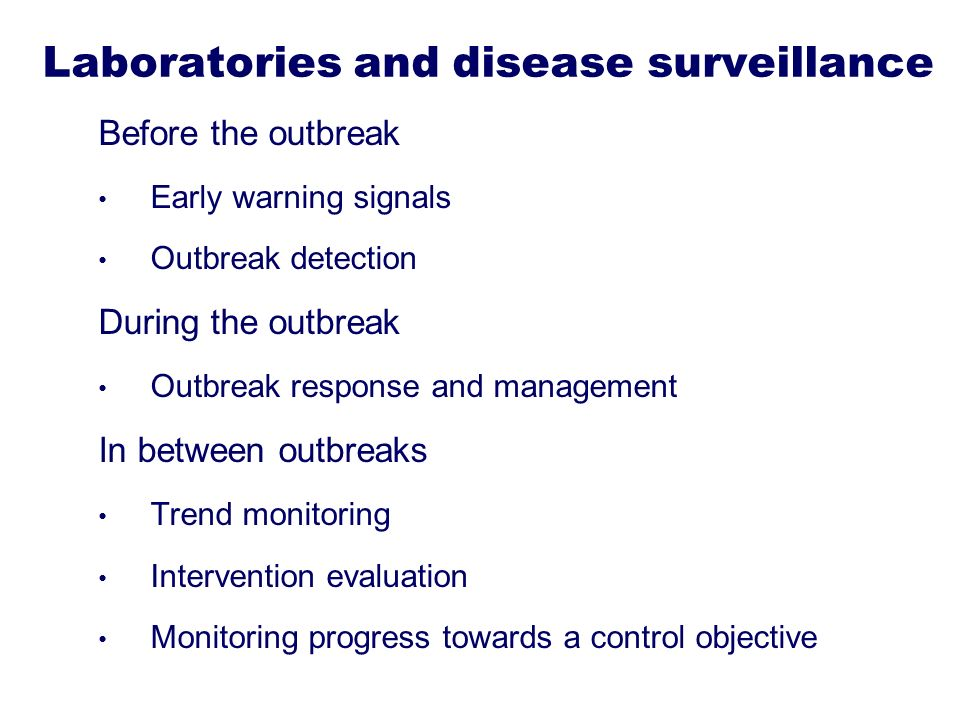 Laboratories and disease surveillance Before the outbreak Early warning signals Outbreak detection During the outbreak Outbreak response and managemen