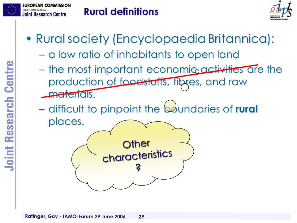 Ratinger, Gay - IAMO-Forum 29 June 2006 29 Rural definitions Rural society (Encyclopaedia Britannica):Rural society (Encyclopaedia Britannica): –a low
