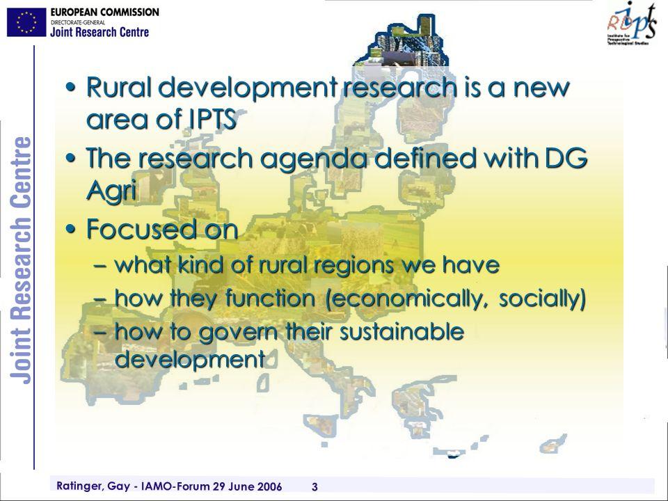Ratinger, Gay - IAMO-Forum 29 June 2006 3 Rural development research is a new area of IPTSRural development research is a new area of IPTS The researc