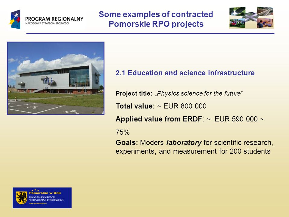 Some examples of contracted Pomorskie RPO projects 2.1 Education and science infrastructure Project title: Physics science for the future Total value:
