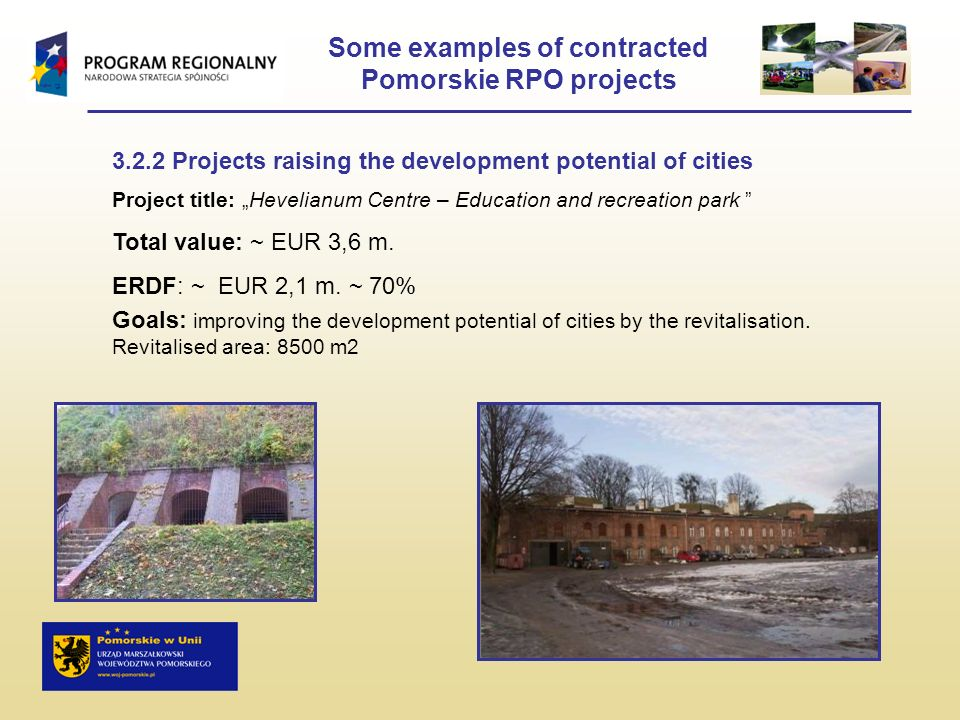 Some examples of contracted Pomorskie RPO projects 3.2.2 Projects raising the development potential of cities Project title: Hevelianum Centre – Education and recreation park Total value: ~ EUR 3,6 m.