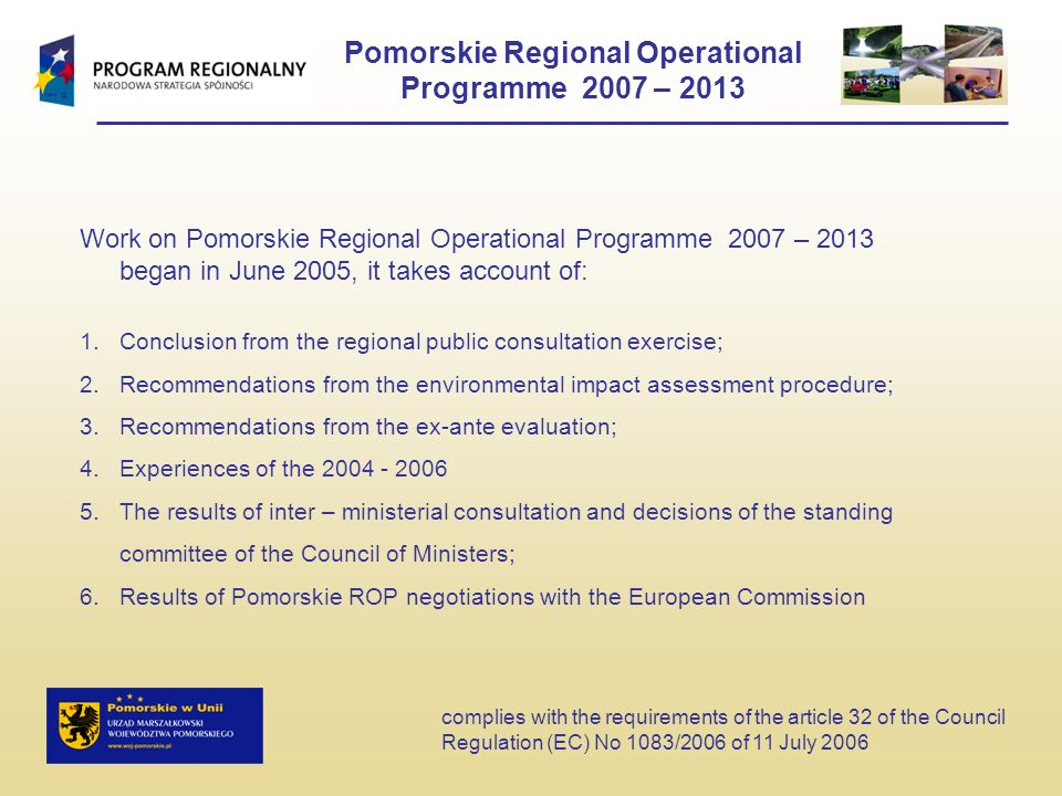 Pomorskie Regional Operational Programme 2007 – 2013 Work on Pomorskie Regional Operational Programme 2007 – 2013 began in June 2005, it takes account