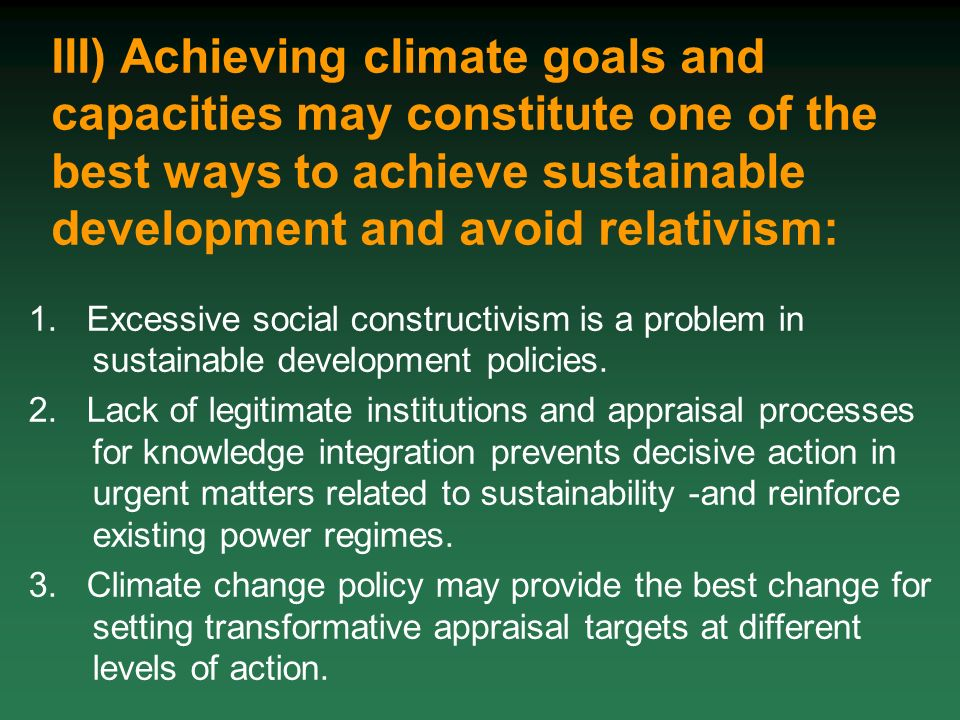 III) Achieving climate goals and capacities may constitute one of the best ways to achieve sustainable development and avoid relativism: 1.