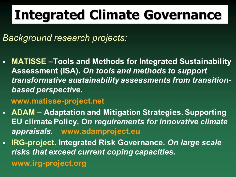 Integrated Climate Governance Background research projects: MATISSE –Tools and Methods for Integrated Sustainability Assessment (ISA).