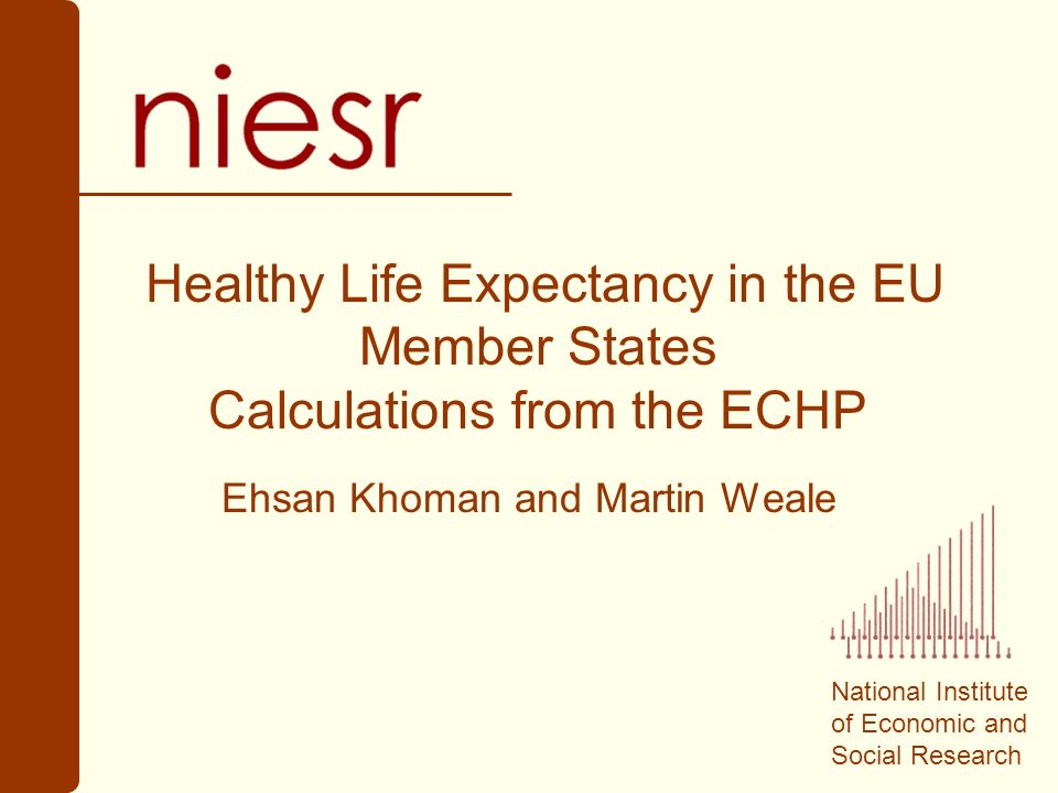 National Institute of Economic and Social Research Healthy Life Expectancy in the EU Member States Calculations from the ECHP Ehsan Khoman and Martin Weale