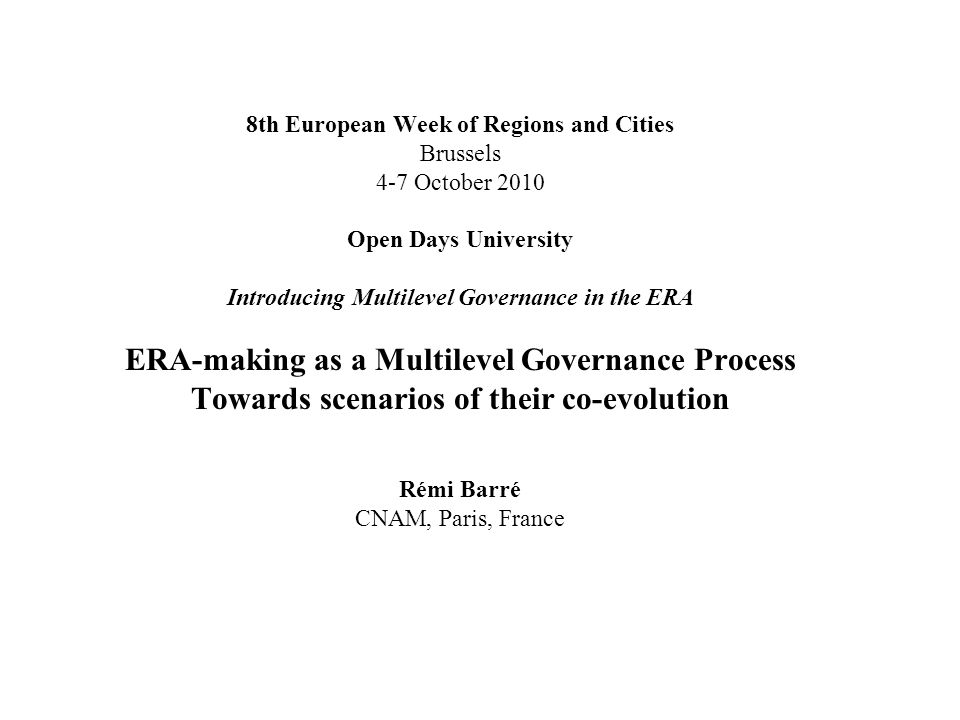 8th European Week of Regions and Cities Brussels 4-7 October 2010 Open Days University Introducing Multilevel Governance in the ERA ERA-making as a Mu