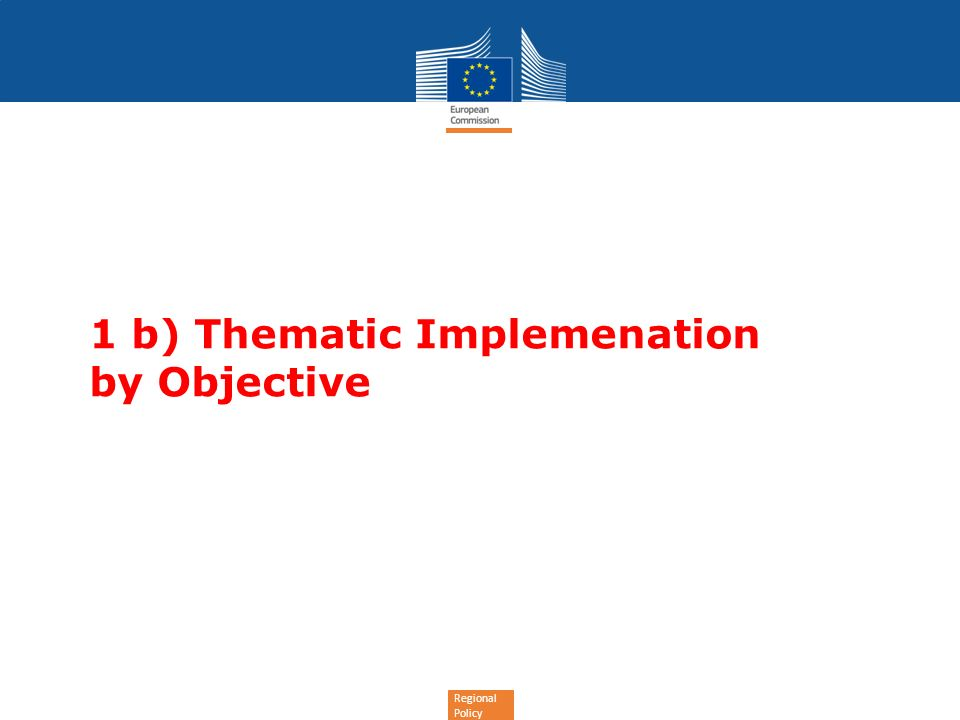 Regional Policy 1 b) Thematic Implemenation by Objective
