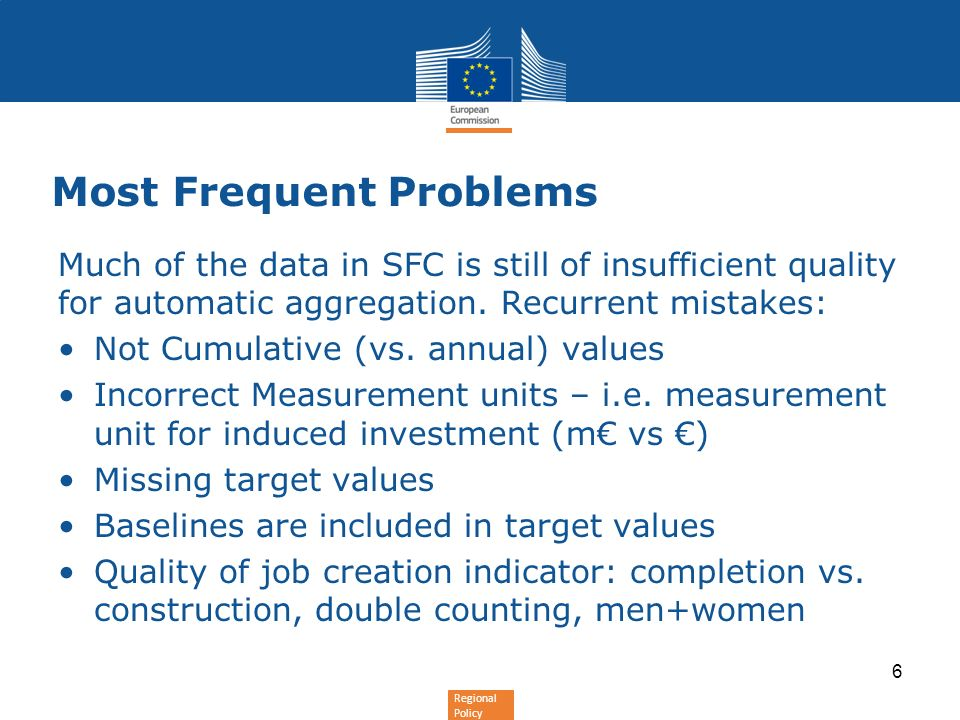 Regional Policy Most Frequent Problems Much of the data in SFC is still of insufficient quality for automatic aggregation.