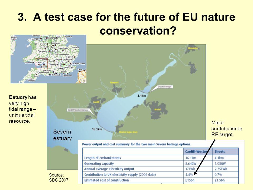 3. A test case for the future of EU nature conservation? Severn estuary Estuary has very high tidal range – unique tidal resource. Major contribution