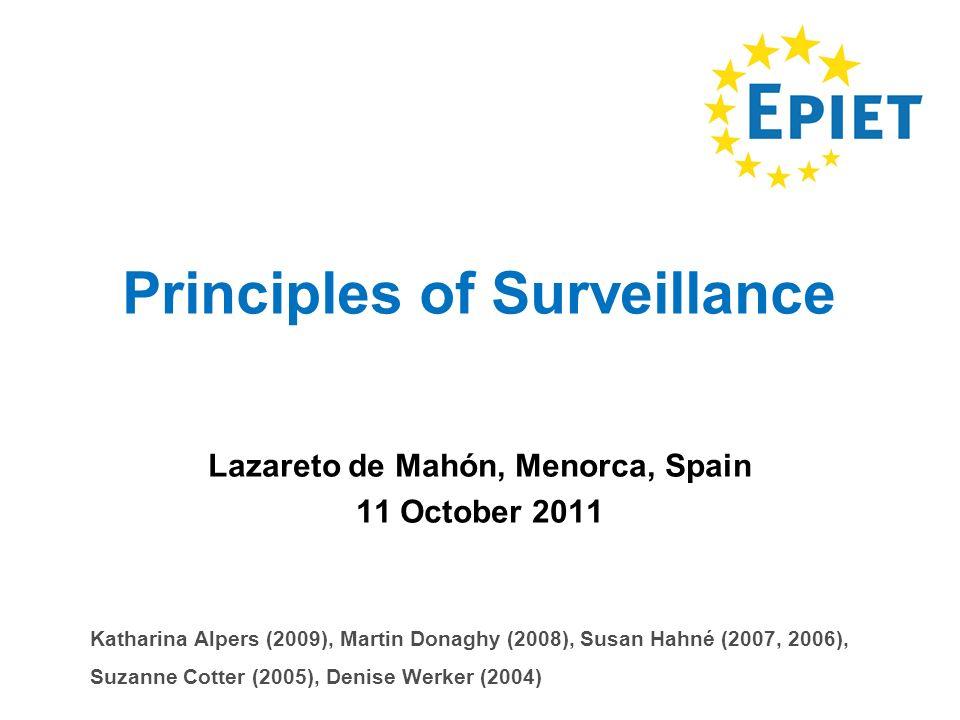 Principles of Surveillance Lazareto de Mahón, Menorca, Spain 11 October 2011 Katharina Alpers (2009), Martin Donaghy (2008), Susan Hahné (2007, 2006), Suzanne Cotter (2005), Denise Werker (2004)