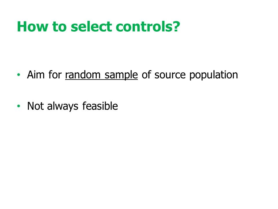 How to select controls Aim for random sample of source population Not always feasible