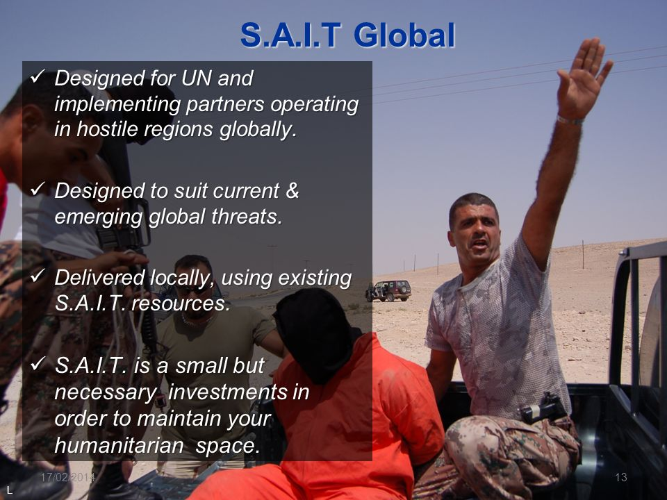 S.A.I.T Global Designed for UN and implementing partners operating in hostile regions globally. Designed for UN and implementing partners operating in