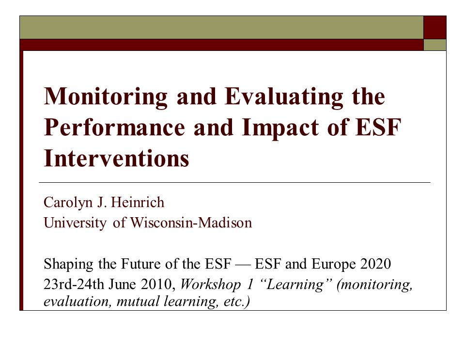 Monitoring and Evaluating the Performance and Impact of ESF Interventions Carolyn J.