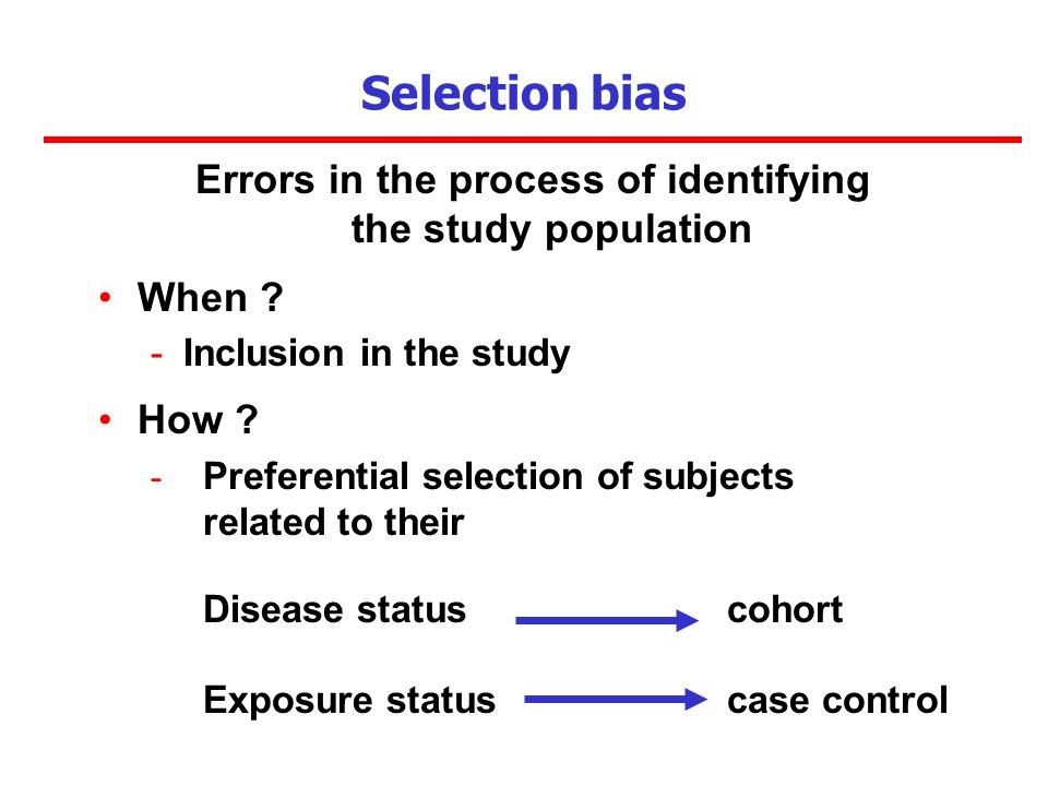 Selection bias Errors in the process of identifying the study population When .