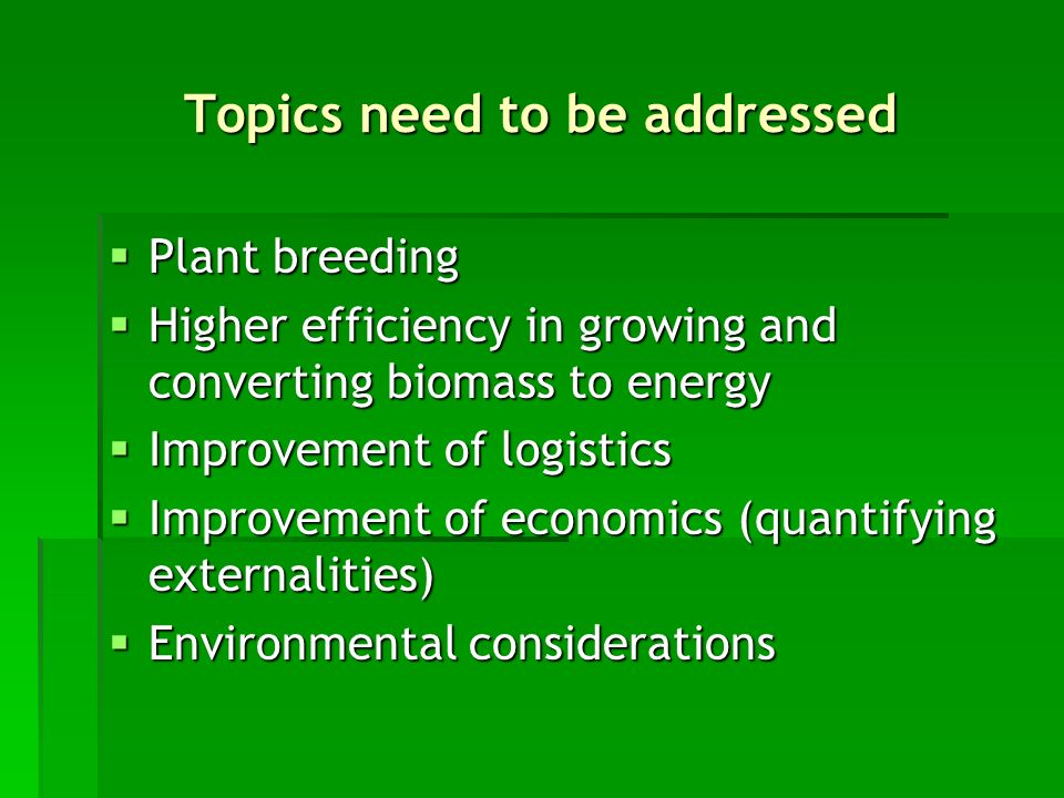 Topics need to be addressed Plant breeding Plant breeding Higher efficiency in growing and converting biomass to energy Higher efficiency in growing a