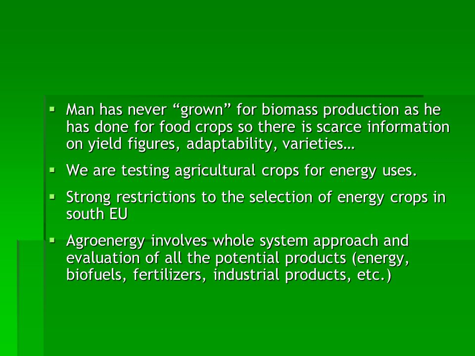 Man has never grown for biomass production as he has done for food crops so there is scarce information on yield figures, adaptability, varieties… Man