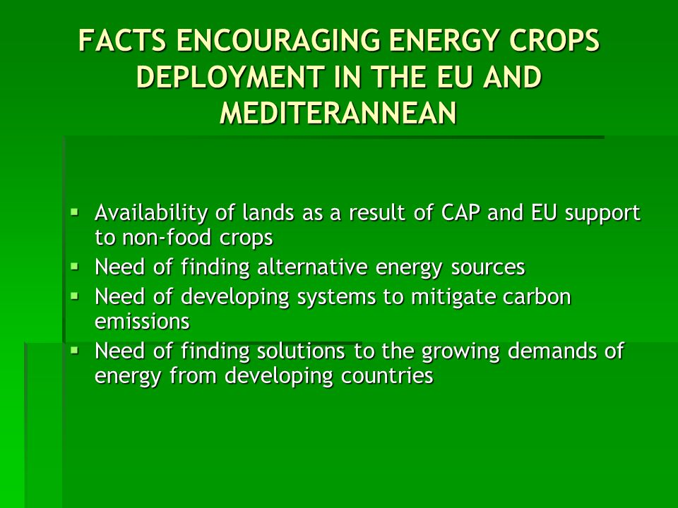 FACTS ENCOURAGING ENERGY CROPS DEPLOYMENT IN THE EU AND MEDITERANNEAN Availability of lands as a result of CAP and EU support to non-food crops Availa