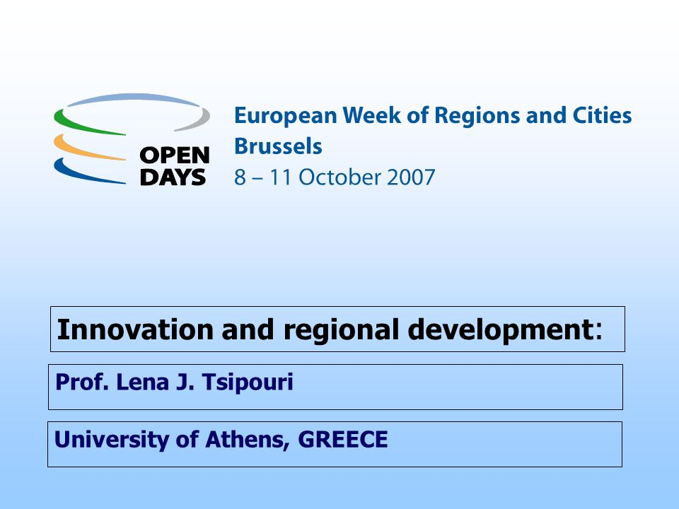 University of Athens, GREECE Innovation and regional development : Prof. Lena J. Tsipouri