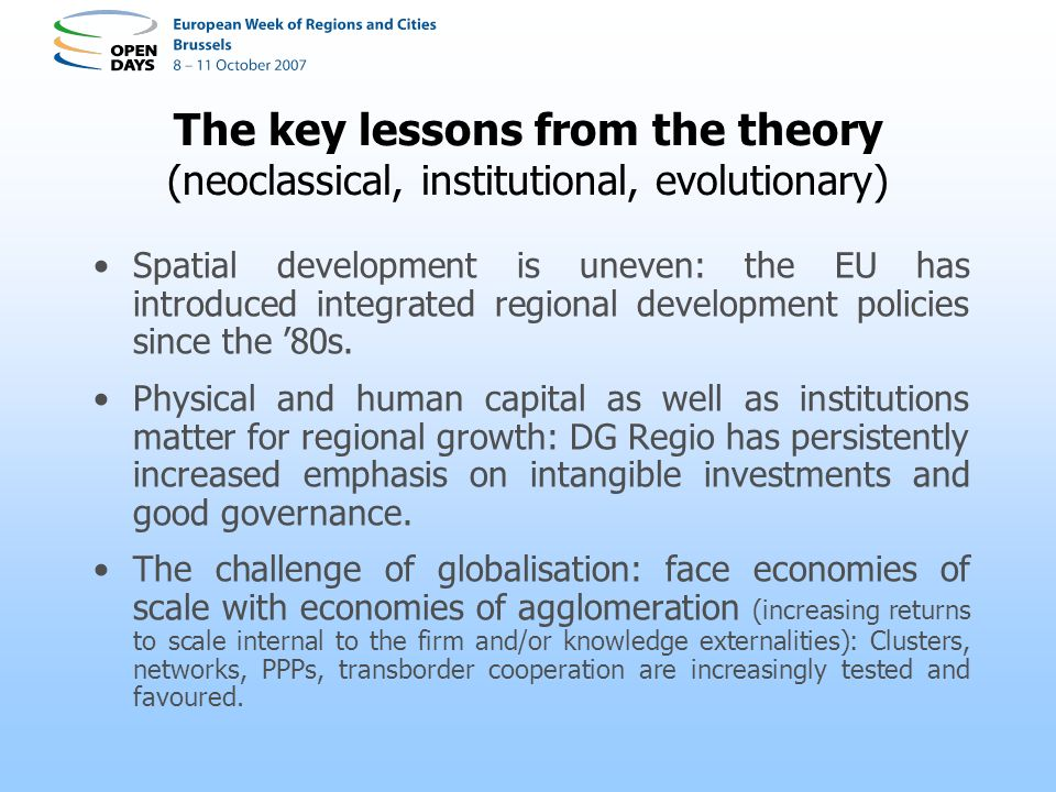 The key lessons from the theory (neoclassical, institutional, evolutionary) Spatial development is uneven: the EU has introduced integrated regional development policies since the 80s.