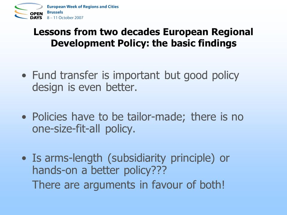 Lessons from two decades European Regional Development Policy: the basic findings Fund transfer is important but good policy design is even better.