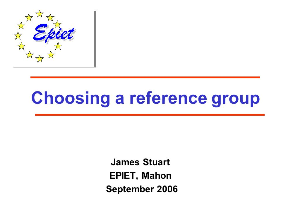 Choosing a reference group James Stuart EPIET, Mahon September 2006