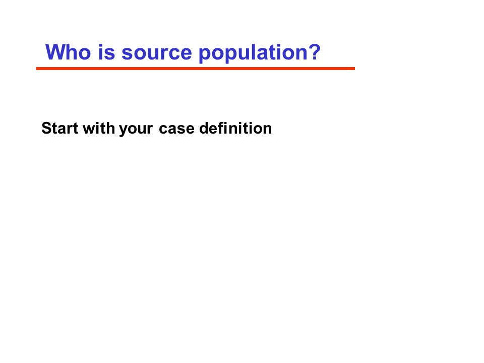 Who is source population Start with your case definition