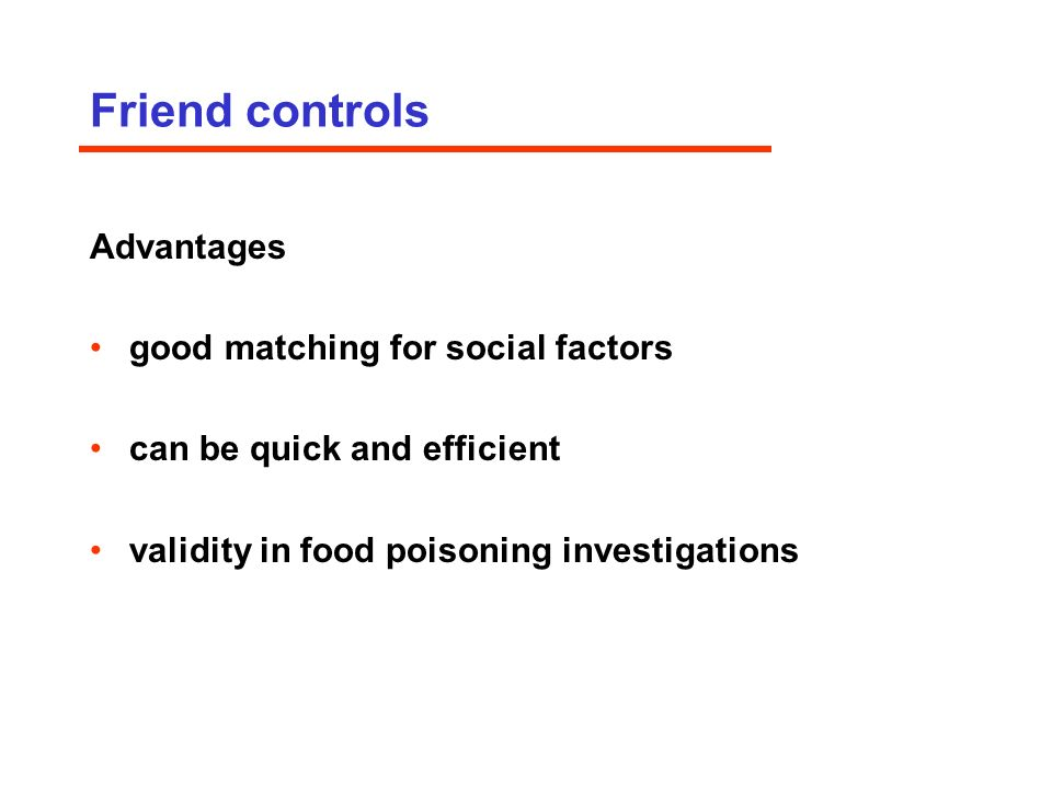 Friend controls Advantages good matching for social factors can be quick and efficient validity in food poisoning investigations