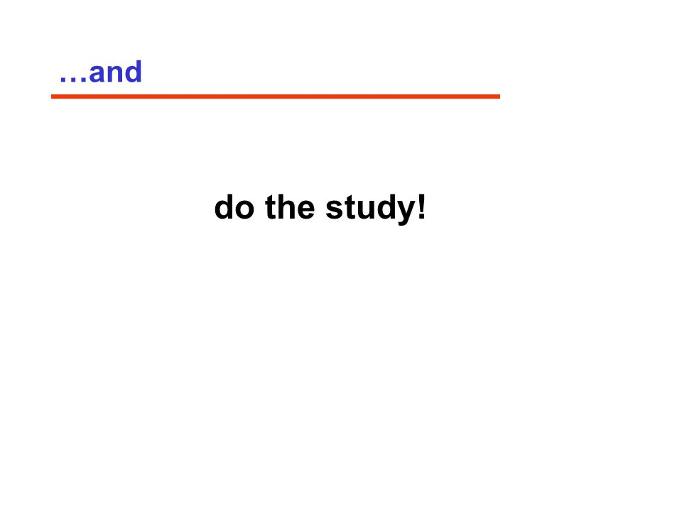 …and do the study!