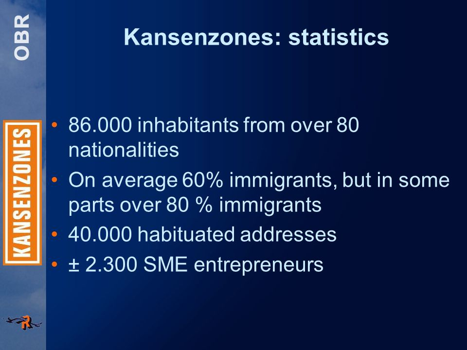 Kansenzones: statistics inhabitants from over 80 nationalities On average 60% immigrants, but in some parts over 80 % immigrants habituated addresses ± SME entrepreneurs