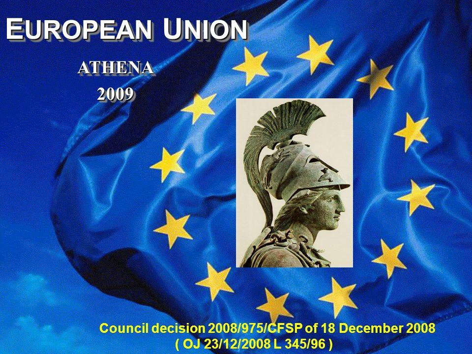 A T H E N A 1 E UROPEAN U NION ATHENA ATHENA 2009 2009 E UROPEAN U NION ATHENA ATHENA 2009 2009 Council decision 2008/975/CFSP of 18 December 2008 ( OJ 23/12/2008 L 345/96 )