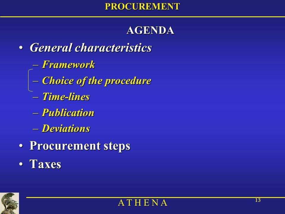 A T H E N A 13PROCUREMENTAGENDA General characteristicsGeneral characteristics –Framework –Choice of the procedure –Time-lines –Publication –Deviations Procurement stepsProcurement steps TaxesTaxes