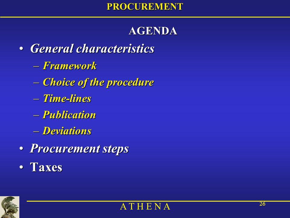 A T H E N A 26PROCUREMENTAGENDA General characteristicsGeneral characteristics –Framework –Choice of the procedure –Time-lines –Publication –Deviations Procurement stepsProcurement steps TaxesTaxes