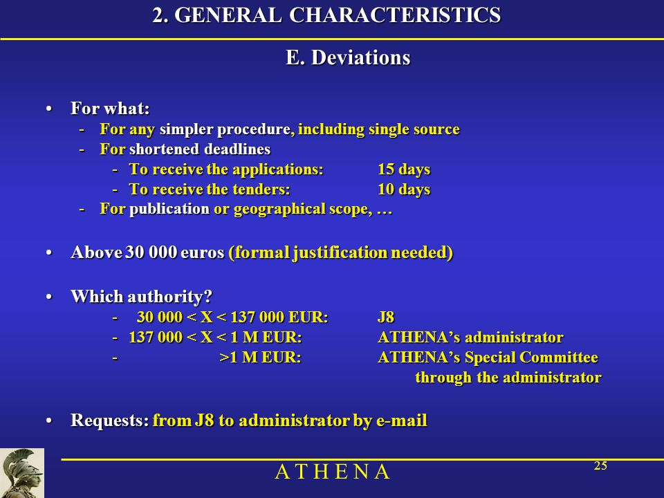 A T H E N A 25 2. GENERAL CHARACTERISTICS E. Deviations For what:For what: -For any simpler procedure, including single source -For shortened deadline