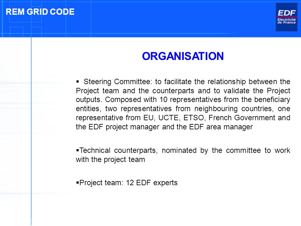 ORGANISATION Steering Committee: to facilitate the relationship between the Project team and the counterparts and to validate the Project outputs.