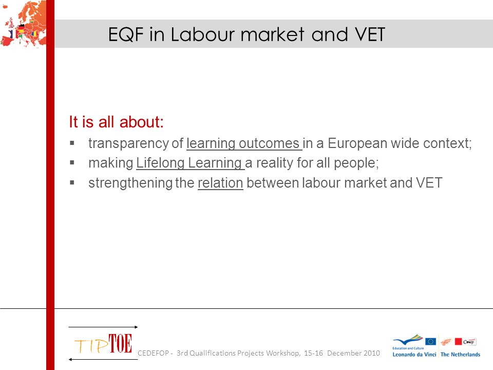 Objectives: Defining interpretation differences between VET and labour market; Finding a methodology to overcome/ prevent these differences; Application of EQF; Sectoral and European approach.