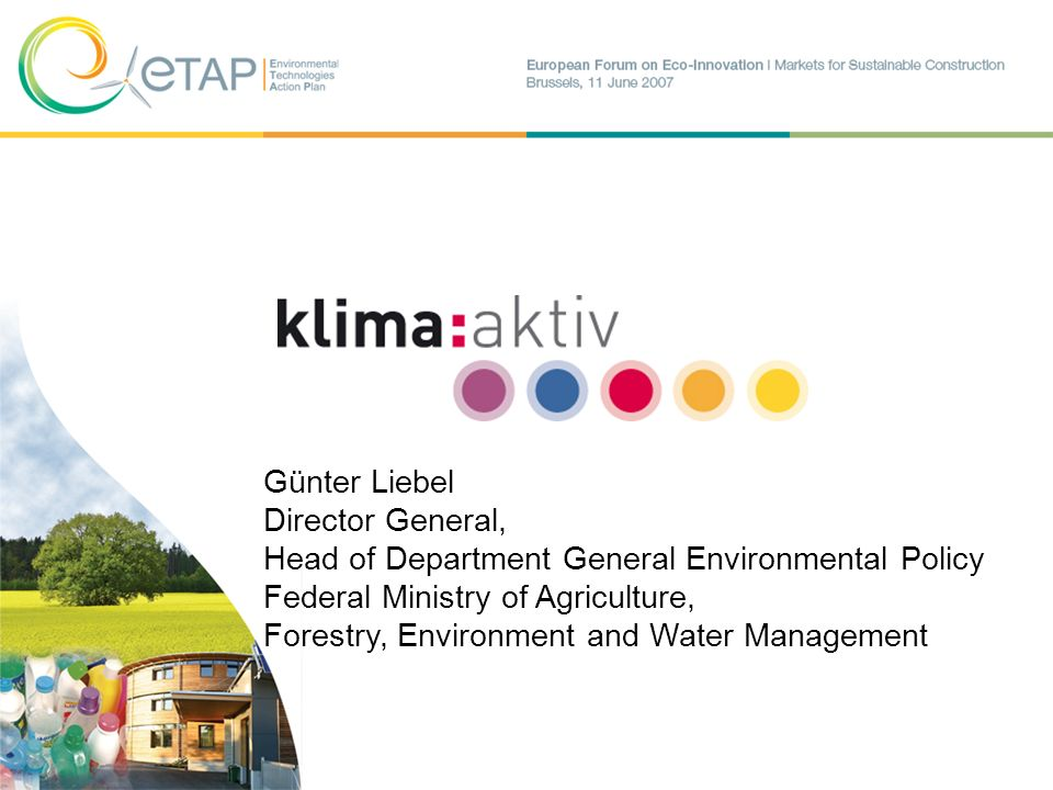 Günter Liebel Director General, Head of Department General Environmental Policy Federal Ministry of Agriculture, Forestry, Environment and Water Manag