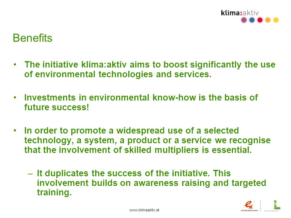 www.klimaaktiv.at Benefits The initiative klima:aktiv aims to boost significantly the use of environmental technologies and services. Investments in e
