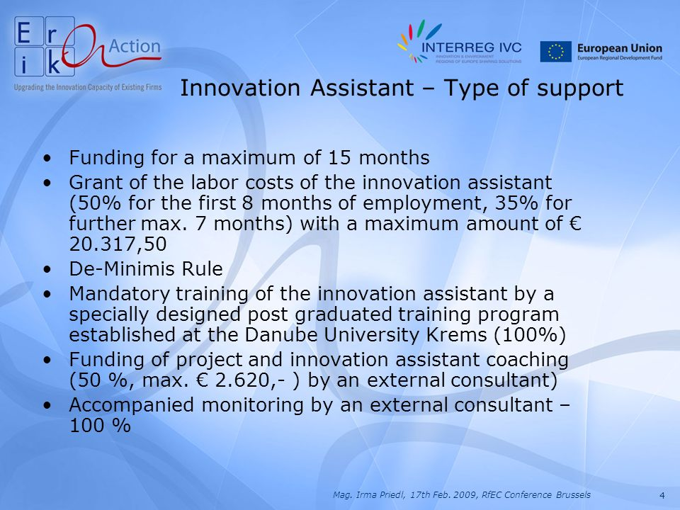 4 Mag. Irma Priedl, 17th Feb. 2009, RfEC Conference Brussels Funding for a maximum of 15 months Grant of the labor costs of the innovation assistant (