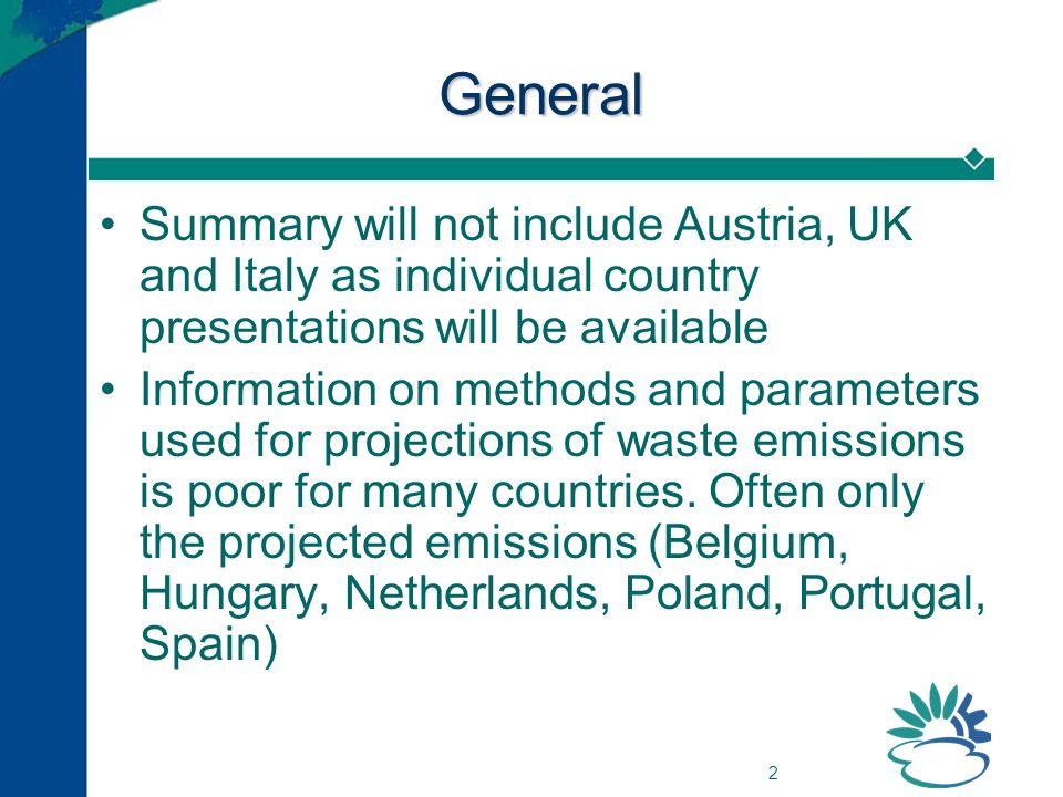 2 General Summary will not include Austria, UK and Italy as individual country presentations will be available Information on methods and parameters used for projections of waste emissions is poor for many countries.