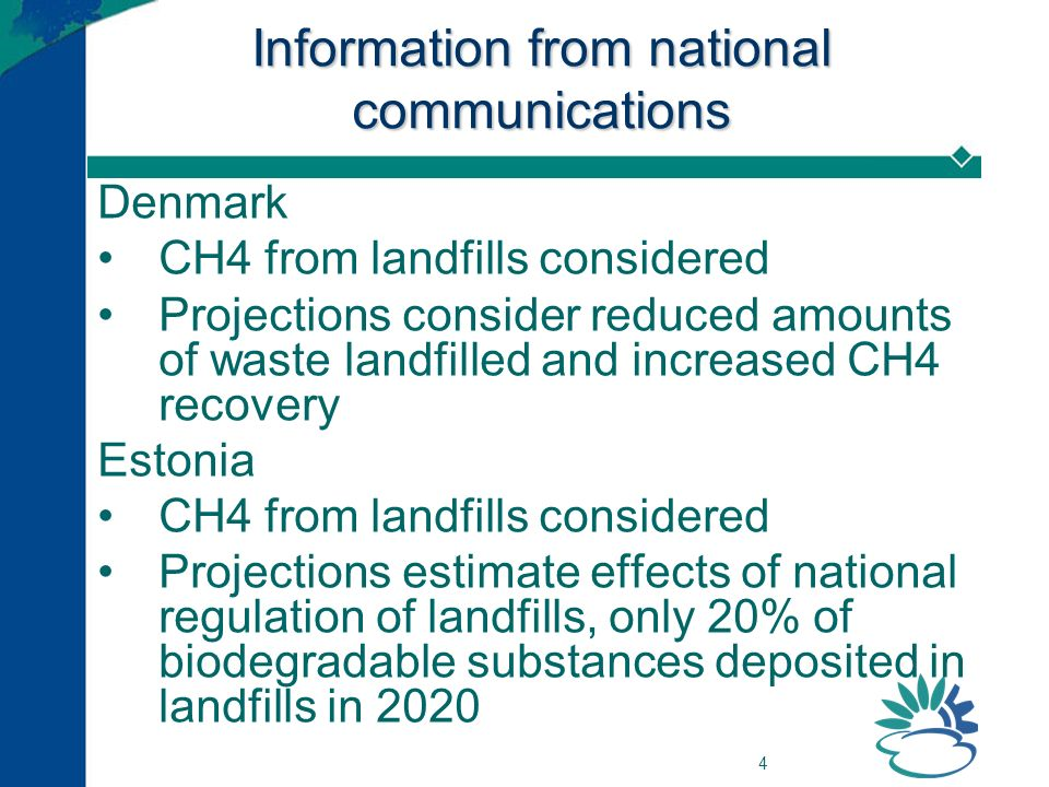 4 Information from national communications Denmark CH4 from landfills considered Projections consider reduced amounts of waste landfilled and increase